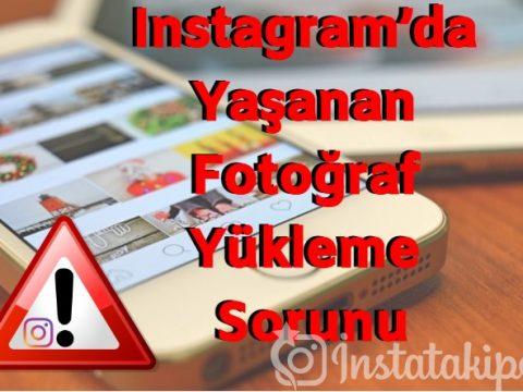 Instagram'da Yaşanan Fotoğraf Yükleme Sorunu