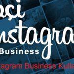 Instagram Business Hesapları Nasıl Açılır? Ayrıcalıkları Neler? Tüm Detayları