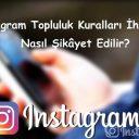Instagram Topluluk Kuralları İhlalleri Nasıl Şikâyet Edilir?