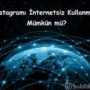 Instagramı internetsiz Kullanmak Mümkün mü?