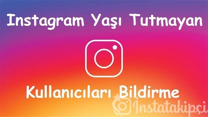 Instagram Yaşı Tutmayan Kullanıcıları Bildirme