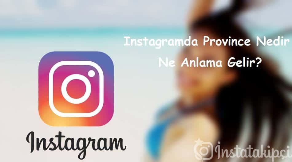 Instagramda Province Nedir, Ne Anlama Gelir?