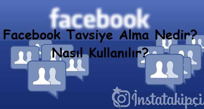 Facebook Tavsiye Alma Nedir? Nasıl Kullanılır?