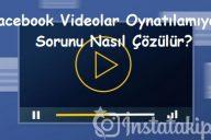 Facebook Videolar Oynatılamıyor Sorunu Nasıl Çözülür?