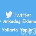Twitter Arkadaş Ekleme Hangi Yollarla Yapılır?