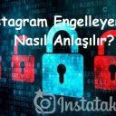 Instagram Engelleyenler Nasıl Anlaşılır?