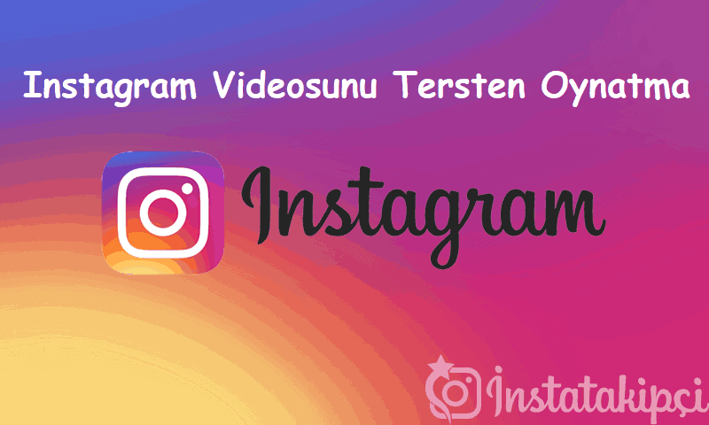 Instagram Videosunu Tersten Oynatma