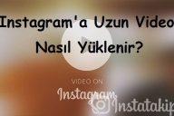 Instagram'a Uzun Video Nasıl Yüklenir?