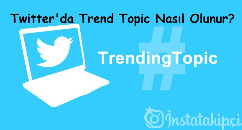 Twitter'da Trend Topic Nasıl Olunur Nasıl Belirleniyor?