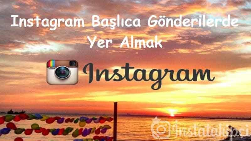 Instagram Başlıca Gönderilerde Yer Almak