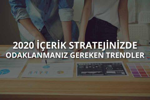 2020 İçerik Stratejinizde Odaklanmanız Gereken Trendler