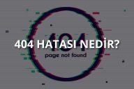 404 Hatası Nedir?
