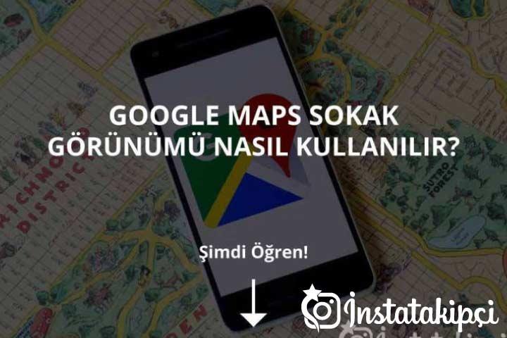 Google Maps Sokak Görünümü Nasıl Kullanılır?