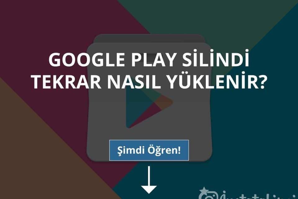 Google Play Silindi Tekrar Nasıl Yüklenir?