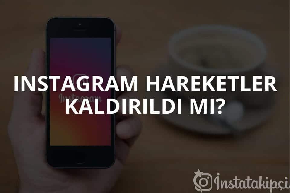Instagram Hareketler Kaldırıldı mı?