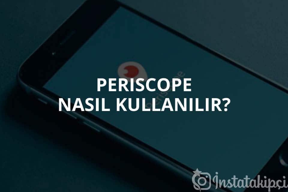 Periscope Nasıl Kullanılır?