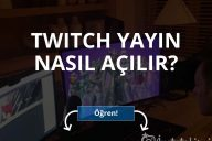 Twitch'de Yayın Nasıl Açılır?