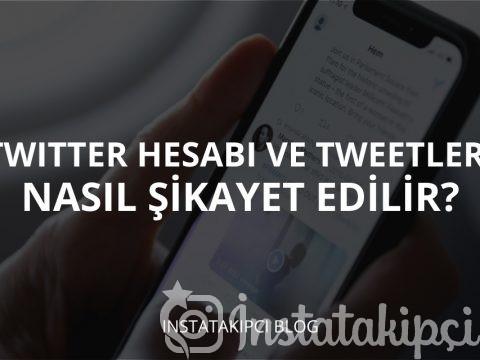 Twitter Hesabı ve Tweetleri Nasıl Şikâyet Edilir?