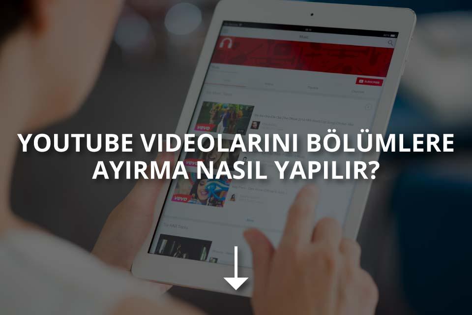 Youtube Videoları Bölümlere Nasıl Ayrılır?