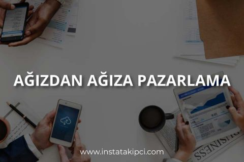Ağızdan Ağıza Pazarlama (Word Of Mouth Marketing) Nedir?