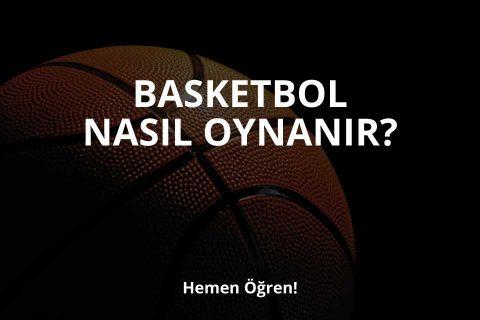 Basketbol Nedir ve Nasıl Oynanır?