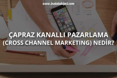 Çapraz Kanallı Pazarlama (Cross Channel Marketing) Nedir?