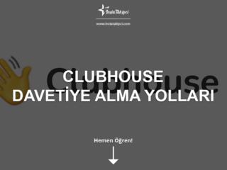 Clubhouse Davet Linki Nasıl Alınır, Nasıl Gönderilir?
