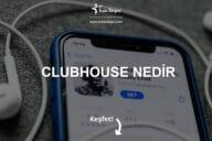 Clubhouse Nedir, Nasıl Kullanılır?