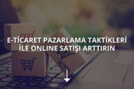 E-Ticaret Pazarlama Teknikleri ile Online Satışı Arttırma Yolları!