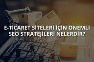 E-Ticaret Siteleri için Önemli SEO Stratejileri Nelerdir?