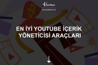 En İyi YouTube İçerik Yöneticisi Araçları