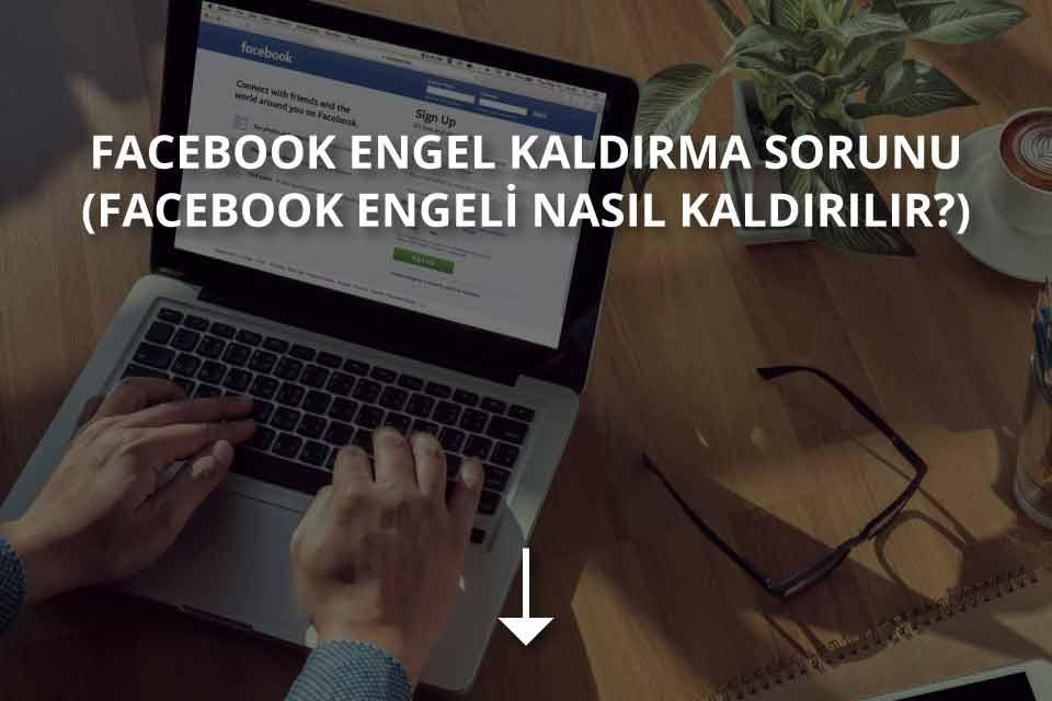 Facebook engel kaldırma sorunu