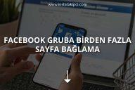 Facebook Gruba Birden Fazla Sayfa Bağlama