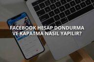 Facebook Hesap Dondurma ve Kapatma Nasıl Yapılır