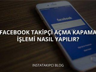 Facebook Takipçi Açma/Kapama İşlemi Nasıl Yapılır?