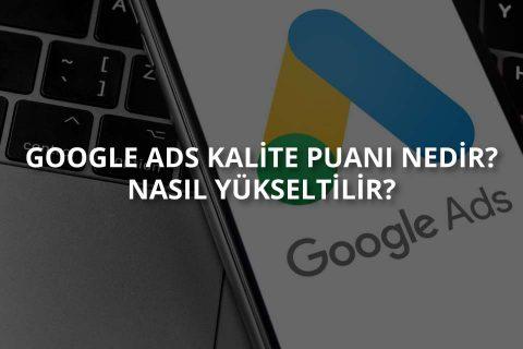 Google Ads Kalite Puanı Nedir? Nasıl Yükseltilir?