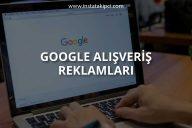 Google Alışveriş Reklamları Nedir? Nasıl Yapılır?
