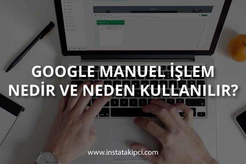 Google Manuel İşlem Nedir? Nasıl Kaldırılır?
