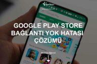 Google Play Store Bağlantı Yok Hatası Nasıl Çözülür?