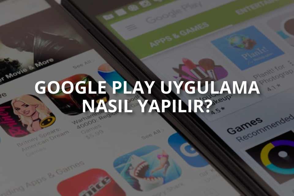 Google Play Uygulama Yapma
