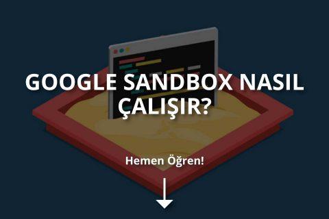 Google Sandbox Nedir? Sandbox'tan Nasıl Çıkılır?