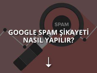 Google Spam Şikayeti Nasıl Yapılır?