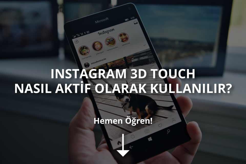 Instagram 3D Touch Nasıl Aktif Olarak Kullanılır?