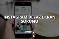 Instagram Beyaz Ekran Sorunu ve Çözümü