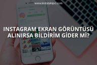 Instagram Ekran Görünütü Alınırsa Bildirim Gider mi?