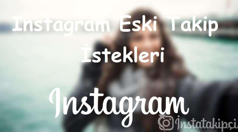 Instagram Eski Takip İstekleri