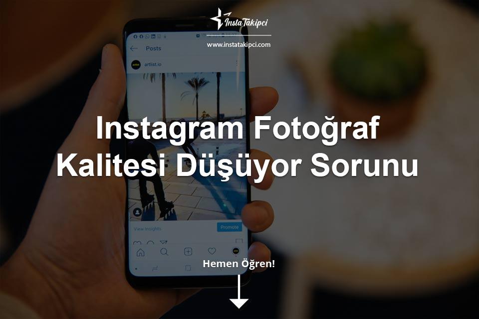 Instagram Fotoğraf Kalitesi Düşüyor Sorunu