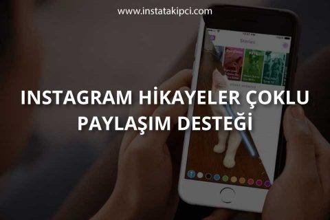 Instagram Hikayeler Çoklu Paylaşım Desteği Geldi