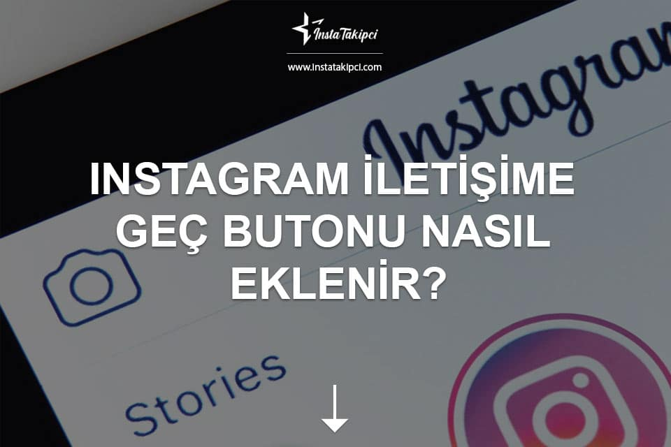 Instagram İletişime Geç Butonu Nasıl Eklenir?