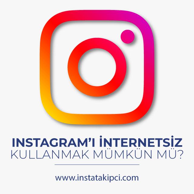 Instagramı internetsiz kullanmak